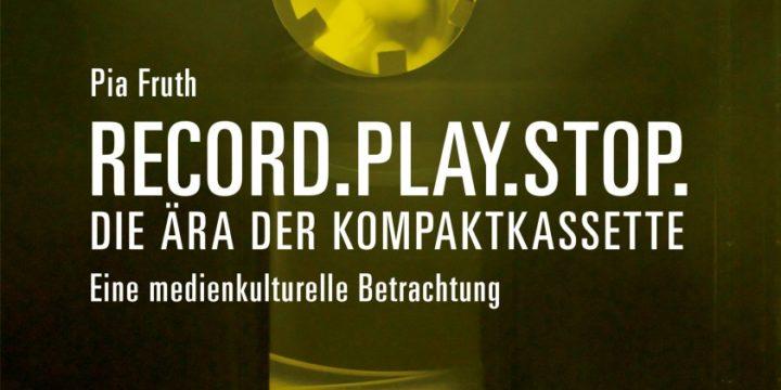 NEU: Pia Fruth. Record.Play.Stop. Die Ära der Kompaktkassette